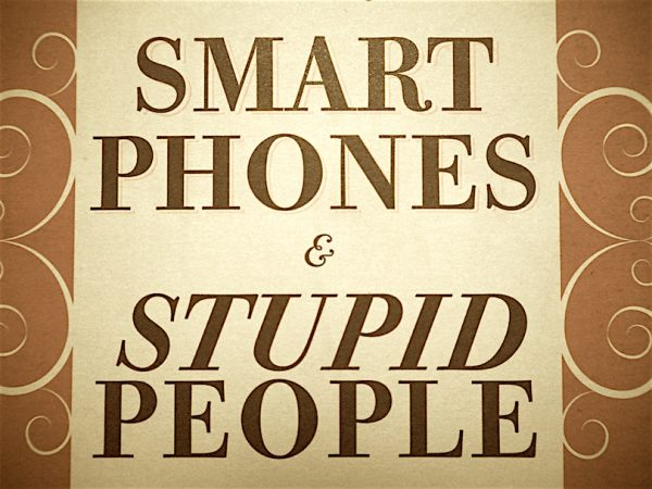 Smart phones – stupid people!